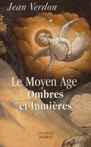 Le Moyen Age- Ombres et lumières - Jean Verdon |