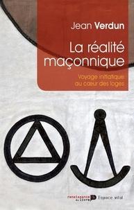Jean Verdun - La réalité maçonnique - Voyage initiatique au coeur des loges.
