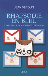 Jean Verdun - Rhapsodie en bleu - Voyage initiatique autour des loges bleues.