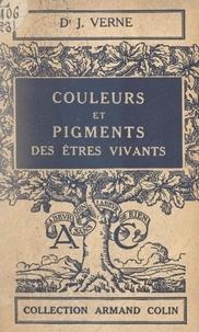 Jean Verne - Couleurs et pigments des êtres vivants.