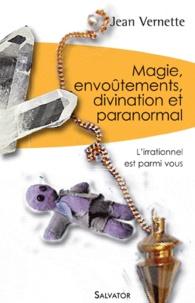 Jean Vernette - Magie, divination, envoûtements et paranormal - L'irrationnel est parmi nous.