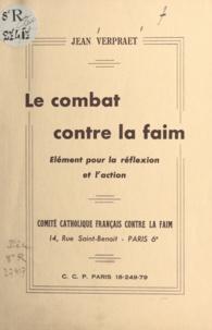 Jean Verpraet - Le combat contre la faim - Élément pour la réflexion et l'action.