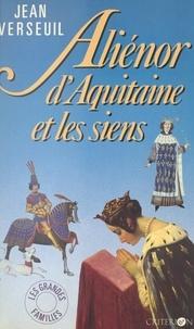 Jean Verseuil et Pierre Lunel - Aliénor d'Aquitaine et les siens.