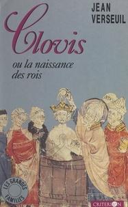 Jean Verseuil et Pierre Lunel - Clovis - Ou La naissance des rois.