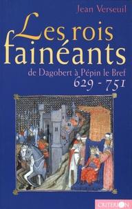 Jean Verseuil - Les rois fainéants - De Dagobert à Pépin le Bref (629-651).