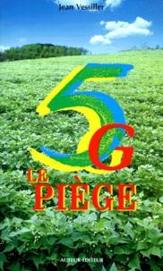 Jean Vessiller - 5 G LE PIEGE. - Gaspillage, ambition, tromperie, trahison.