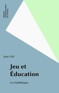 Jean Vial - Jeu et éducation, les ludothèques.