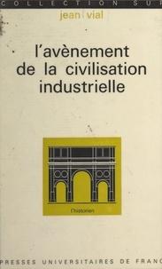 Jean Vial et Roland Mousnier - L'avènement de la civilisation industrielle, de 1815 à nos jours.