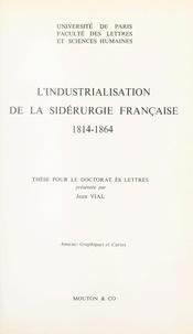 Jean Vial et  Faculté des Lettres et Science - L'industrialisation de la sidérurgie française, 1814-1864 - Thèse pour le Doctorat ès lettres.