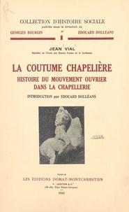 Jean Vial et Georges Bourgin - La coutume chapelière - Histoire du mouvement ouvrier dans la chapellerie.