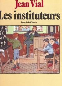 Jean Vial - Les Instituteurs - Douze siècles d'histoire.