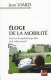 Jean Viard - Eloge de la mobilité - Essai sur le capital temps libre et la valeur travail.