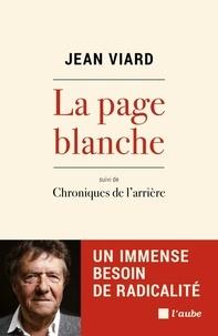 Jean Viard - La page blanche - Un immense besoin de radicalité suivi de Chroniques de l'arrière.