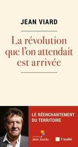 Jean Viard - La révolution que l'on attendait est arrivée - Le réenchantement du territoire.