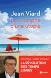 Jean Viard - Le triomphe d'une utopie - Vacances, loisirs, voyages, la révolution des temps libres.