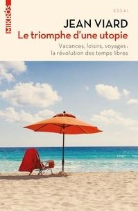 Jean Viard - Le triomphe d'une utopie - Vacances, loisirs, voyages - La révolution des temps libres.