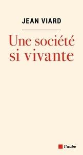 Jean Viard - Une société si vivante.