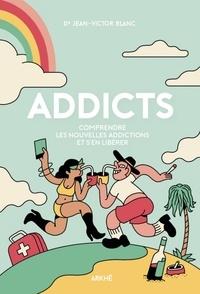 Jean-Victor Blanc - Addicts : Comprendre les nouvelles addictions et s'en libérer.