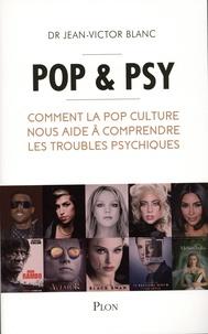 Jean-Victor Blanc - Pop & psy - Comment la pop culture nous aide à comprendre les troubles psychiques.