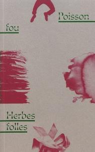 Jean-Victor Brouchoud et Anaïs Escot - Poisson fou ; Herbes folles.