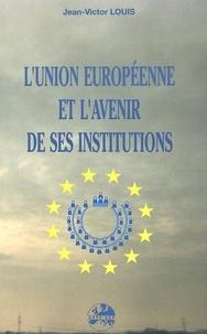 Jean-Victor Louis - L'Union européenne et l'avenir de ses institutions.