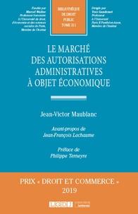 Jean-Victor Maublanc - Le marché des autorisations administratives à objet économique.