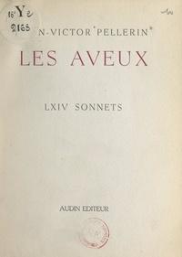 Jean-Victor Pellerin - Les aveux - LXIV sonnets.