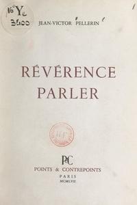 Jean-Victor Pellerin - Révérence parler.