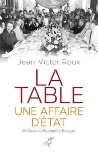 Jean-Victor Roux et Jean-Victor Roux - La table, une affaire d'état.