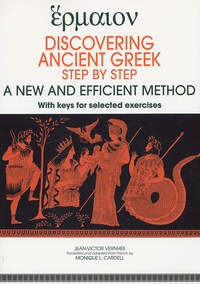 Jean-Victor Vernhes et Monique L Cardell - Discovering ancient greek - Step by step A new and efficient method, with keys for selected exercises.