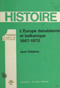 Jean Vidalenc et Gérard Dacier - L'Europe danubienne et balkanique - 1867-1970.