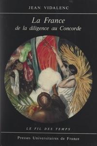 Jean Vidalenc et Roland Mousnier - La France de la diligence au Concorde - 1814-1974.