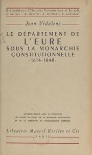 Jean Vidalenc et Georges Bourgin - Le département de l'Eure sous la monarchie constitutionnelle, 1814-1848.