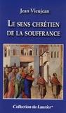 Jean Vieujean - La pensée chrétienne sur la souffrance.