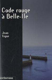 Jean Vigne - Code rouge à Belle-Ile.