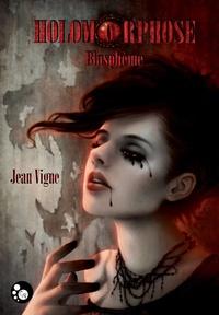 Jean Vigne - Holomorphose Tome 1 : Blasphème.