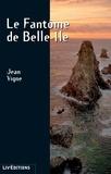 Jean Vigne - Le Fantôme de Belle-Île - Une enquête fantastique.