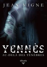 Jean Vigne - Yennès, au-delà des ténèbres.