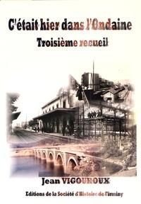 Jean Vigouroux - C'était hier dans l'Ondaine - Troisième recueil.