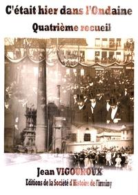 Jean Vigouroux - C'était hier dans l'Ondaine - Quatrième recueil.