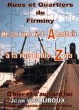 Jean Vigouroux - Rues et quartiers de Firminy - De la rue de l'Alcazar à la rue Emile Zola d'hier et d'aujourd'hui.
