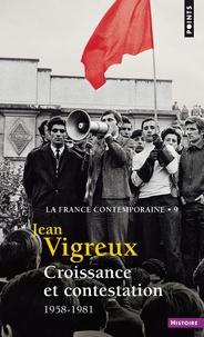 Jean Vigreux - La France contemporaine - Tome 9, Croissance et contestation 1958-1981.