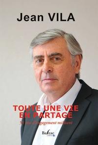 Jean Vila - Toute une vie en partage - 55 ans d'engagement militant.