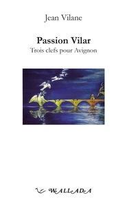 Jean Vilane - Passion Vilar - Trois clefs pour Avignon.