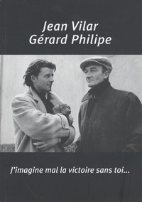 Jean Vilar - J'imagine mal la victoire sans toi... - Lettres, notes et propos.