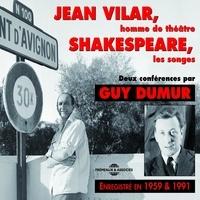 Jean Vilar et Guy Dumur - Jean Vilar, homme de théâtre. Shakespeare, les songes - 2 conférences de 1959 et 1991.