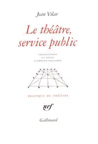 Jean Vilar - Le théâtre, service public et autres textes.