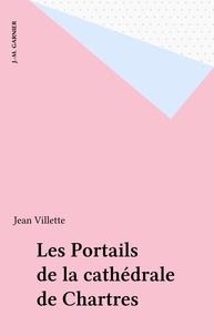 Jean Villette - Portails de la cathédrale de chartres.