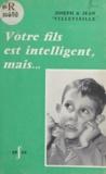 Jean Villevieille et Joseph Villevieille - Votre fils est intelligent, mais....