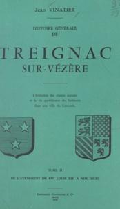 Jean Vinatier - Histoire générale de Treignac-sur-Vézère (2) - L'évolution des classes sociales et la vie quotidienne des habitants dans un ville du Limousin. De l'avènement du Roi Louis XIII à nos jours.